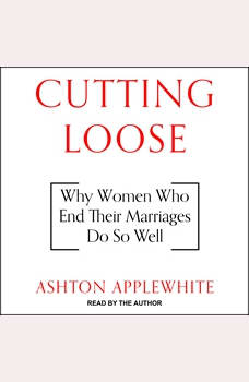 Cutting Loose: Why Women Who End Their Marriages Do So Well, Ashton Applewhite
