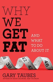 Why We Get Fat: And What to Do About It, Gary Taubes