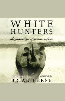 White Hunters: The Golden Age of African Safaris, Brian Herne