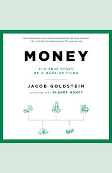 Money: The True Story of a Made-Up Thing, Jacob Goldstein