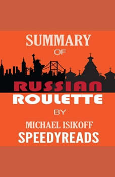 Summary of Russian Roulette: The Inside Story of Putin's War on America and the Election of Donald Trump By Michael Isikoff and David Corn - Finish Entire Book in 15 Minutes (SpeedyReads), SpeedyReads