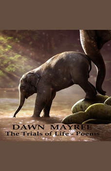 The Trials of Life - Poems, Dawn Mayree