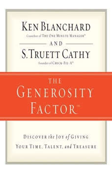 The Generosity Factor: Discover the Joy of Giving Your Time, Talent, and Treasure, Ken Blanchard