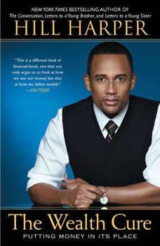 The Wealth Cure: Putting Money in Its Place, Hill Harper