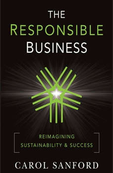 The Responsible Business: Reimagining Sustainability and Success, Carol Sanford