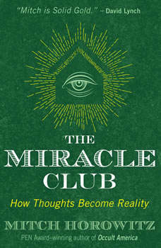 The Miracle Club: How Thoughts Become Reality, Mitch Horowitz