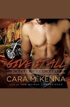 Give It All: A Desert Dogs Novel, Cara McKenna