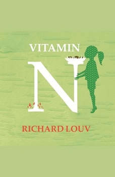 Vitamin N: The Essential Guide to a Nature-Rich Life, Richard Louv