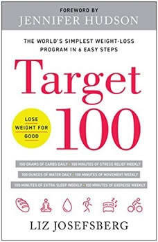 Target 100: The Worlds Simplest Weight-Loss Program in 6 Easy Steps The Worlds Simplest Weight-Loss Program in 6 Easy Steps, Liz Josefsberg
