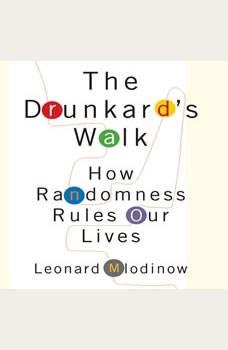 The Drunkard's Walk: How Randomness Rules Our Lives How Randomness Rules Our Lives, Leonard Mlodinow
