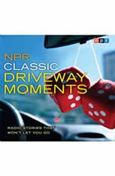 NPR Classic Driveway Moments: Radio Stories that Won't Let You Go, NPR