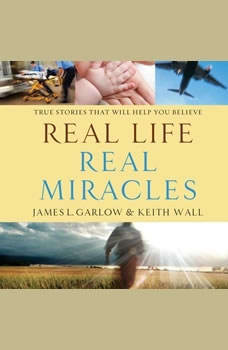 Real Life, Real Miracles: True Stories That Will Help You Believe, James L Garlow
