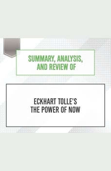 Summary, Analysis, and Review of Eckhart Tolle's The Power of Now, Start Publishing Notes