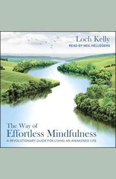 The Way of Effortless Mindfulness: A Revolutionary Guide for Living an Awakened Life, Loch Kelly