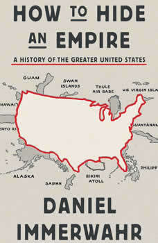 How to Hide an Empire: A History of the Greater United States, Daniel Immerwahr