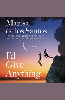 I'd Give Anything: A Novel, Marisa de los Santos