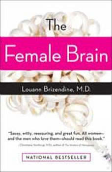 The Female Brain, Louann Brizendine, M.D.