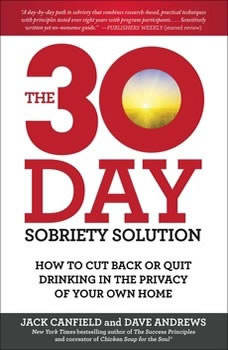 The 30-Day Sobriety Solution: How to Cut Back or Quit Drinking in the Privacy of Your Own Home How to Cut Back or Quit Drinking in the Privacy of Your Own Home, Jack Canfield
