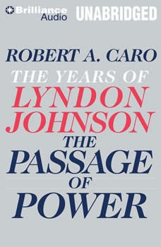 The Passage of Power: The Years of Lyndon Johnson The Years of Lyndon Johnson, Robert A. Caro