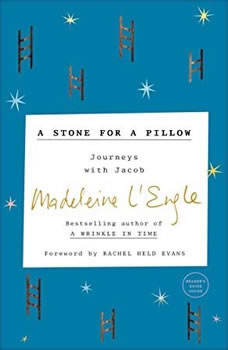 A Stone for a Pillow: Journeys with Jacob Journeys with Jacob, Madeleine L'Engle