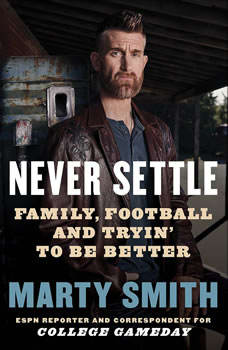 Never Settle: Sports, Family, and the American Soul Sports, Family, and the American Soul, Marty Smith