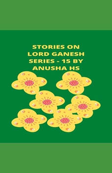 Stories on lord Ganesh series - 15: From various sources of Ganesh Purana, Anusha HS