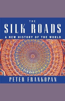 The Silk Roads: A New History of the World, Peter Frankopan