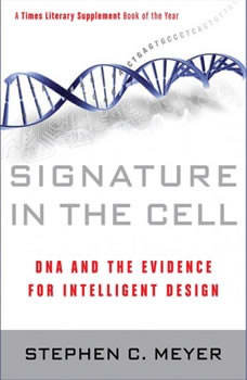 Signature in the Cell: DNA and the Evidence for Intelligent Design DNA and the Evidence for Intelligent Design, Stephen C. Meyer