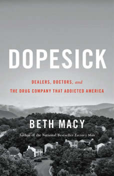 Dopesick: Dealers, Doctors, and the Drug Company that Addicted America Dealers, Doctors, and the Drug Company that Addicted America, Beth Macy