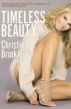 Timeless Beauty: Over 100 Tips, Secrets, and Shortcuts to Looking Great, Christie Brinkley