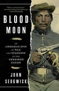 Blood Moon: An American Epic of War and Splendor in the Cherokee Nation, John Sedgwick