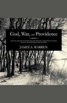 God, War, and Providence: The Epic Struggle of Roger Williams and the Narragansett Indians against the Puritans of New England, James A. Warren
