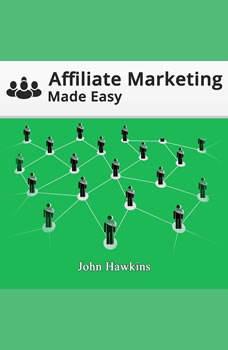 Affiliate Marketing Made Easy, John Hawkins