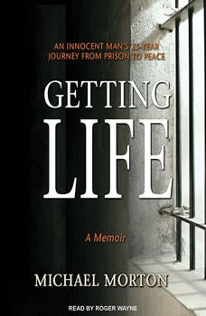 Getting Life: An Innocent Man's 25-Year Journey from Prison to Peace An Innocent Man's 25-Year Journey from Prison to Peace, Michael Morton