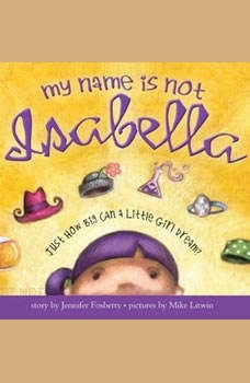 My Name is Not Isabella: Just How Big Can a Little Girl Dream, Jennifer Fosberry