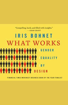 What Works: Gender Equality by Design, Iris Bohnet