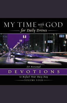 My Time with God for Daily Drives Audio Devotional: Vol. 4: 20 Personal Devotions to Refuel Your Busy Day, Thomas Nelson