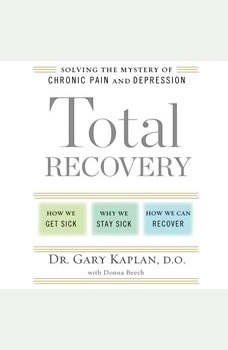 Total Recovery: Solving the Mystery of Chronic Pain and Depression, Gary Kaplan, D.O.