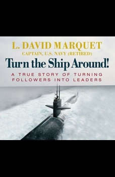 Turn the Ship Around: A True Story of Turning Followers into Leaders, L. David Marquet