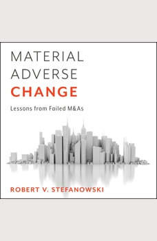 Material Adverse Change: Lessons from Failed M&As Lessons from Failed M&As, Robert Stefanowski
