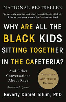 Why Are All the Black Kids Sitting Together in the Cafeteria?: And Other Conversations About Race, Beverly Daniel Tatum