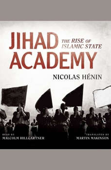 Jihad Academy: The Rise of Islamic State The Rise of Islamic State, Nicolas Hnin
