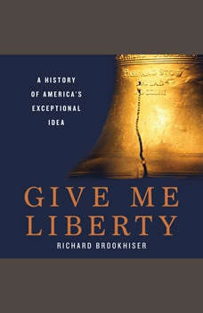 Give Me Liberty: A History of America's Exceptional Idea, Richard Brookhiser