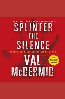 Splinter the Silence: A Tony Hill and Carol Jordan Novel A Tony Hill and Carol Jordan Novel, Val McDermid