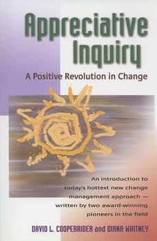 Appreciative Inquiry: A Positive Revolution in Change, David Cooperrider