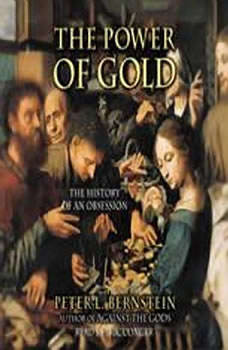 The Power of Gold: The History of an Obsession, Peter L. Bernstein