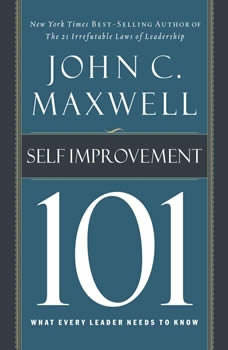Self-Improvement 101: What Every Leader Needs to Know, John C. Maxwell