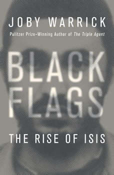 Black Flags: The Rise of ISIS The Rise of ISIS, Joby Warrick