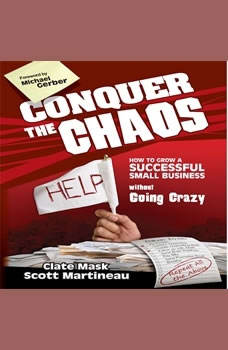 Conquer the Chaos: How to Grow a Successful Small Business Without Going Crazy, Clate Mask