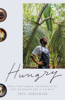 Hungry: Eating, Road-Tripping, and Risking It All with the Greatest Chef in the World, Jeff Gordinier
